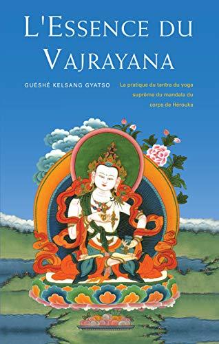 9782953911725: L'Essence du Vajrayana : La Pratique du Tantra du Yoga Supr�me du Mandala du Corps de H�rouka