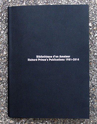 9782953934755: Bibliothèque d'un amateur. Richard Prince's Publications 1981-2014.