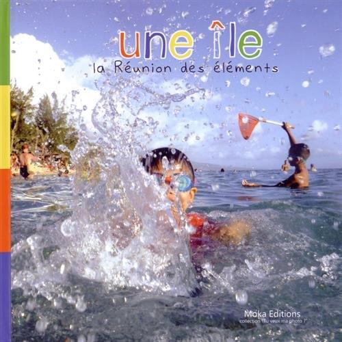 9782953941791: Une île : La Réunion des éléments