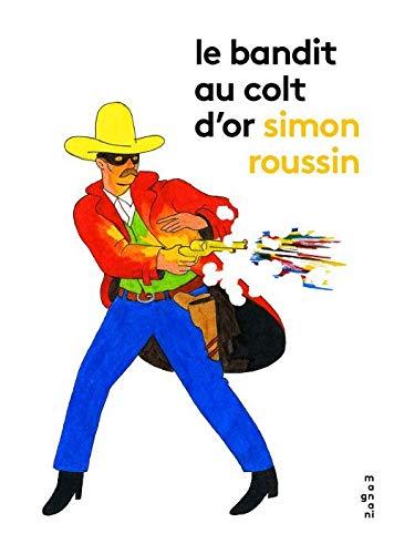 BANDIT AU COLT D OR -LE-: ROUSSIN SIMON