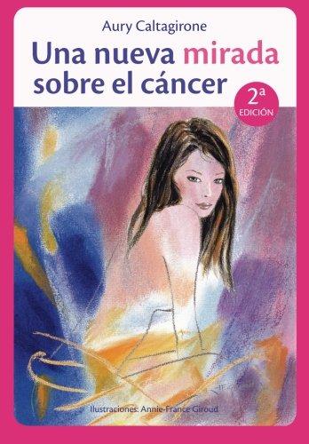 9782954023052: Una nueva mirada sobre el cáncer: Conserva una Imagen positiva durante tus tratamientos médicos. (Spanish Edition)