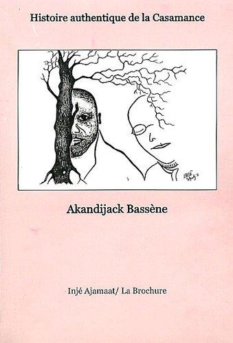 9782954062600: Histoire authentique de la Casamance : Le pays Ajamaat, influences adventives, entraves des institutions traditionnelles et manifestation de l'Etat ... française du Sénégal c. -1500 - c. 1947