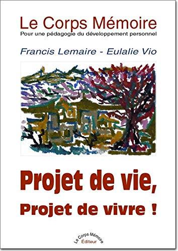 9782954105406: Le Corps Mémoire - pour une Pedagogie du Developpement Personnel - Tome I : Projet de Vie