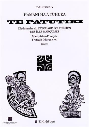 9782954120508: Hamani ha'a tuhuka te patutiki : Dictionnaire du tatouage polynésien des îles Marquises marquisien-français et français-marquisien Tome 1