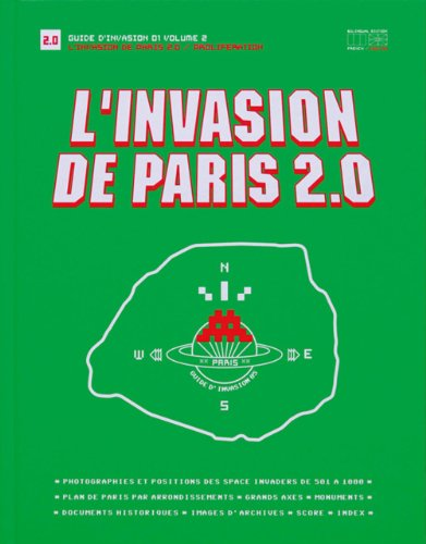 L'Invasion de Paris 2.0: Proliferation (Guide D'invasion) (English and French Edition) (9782954125909) by Invader; Paul Ardenne