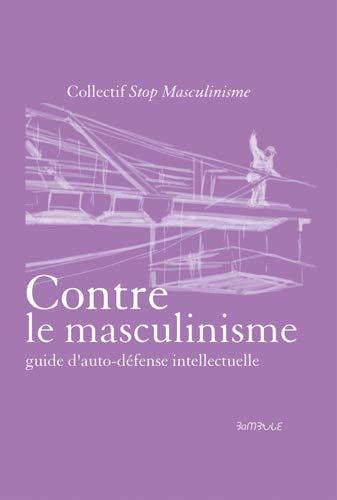 9782954323718: Contre le masculinisme - guide d'auto-defense intellectuelle