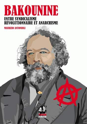 9782954361055: Bakounine : Entre syndicalisme révolutionnaire et anarchisme