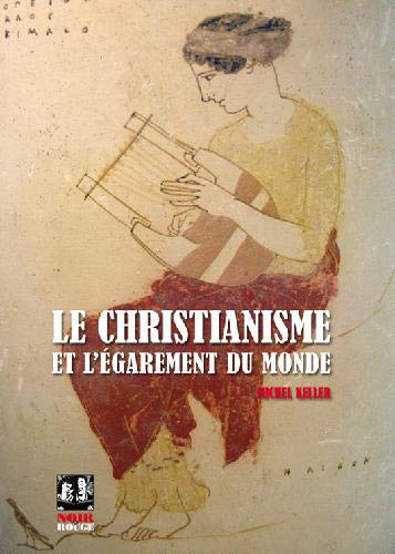 CHRISTIANISME ET L EGAREMENT DU MONDE: KELLER MICHEL