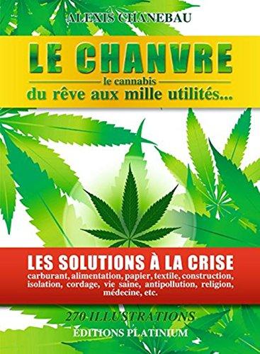 9782954367804: Le chanvre, le cannabis ...du rêve aux mille utilités...