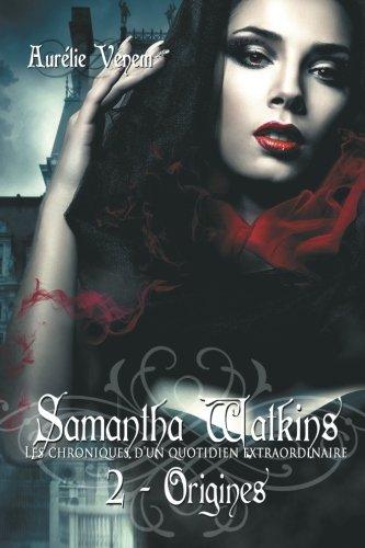 9782954372112: Samantha Watkins ou Les chroniques d'un quotidien extraordinaire. Tome 2 : Origines.