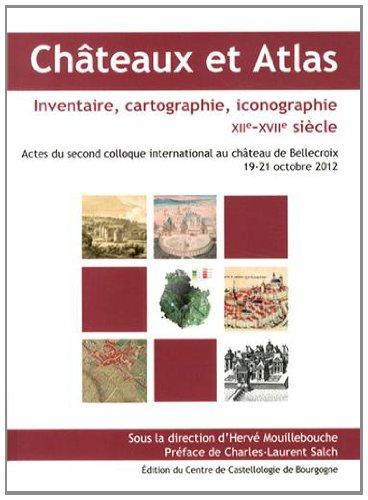 9782954382111: Châteaux et Atlas : Inventaire, cartographie, iconographie (XIIe-XVIIe siècle)