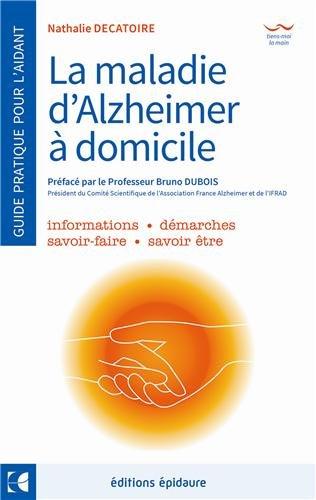 La maladie d'Alzheimer - A domicile - Le guide de l'aidant au quotidien: Nathalie ...