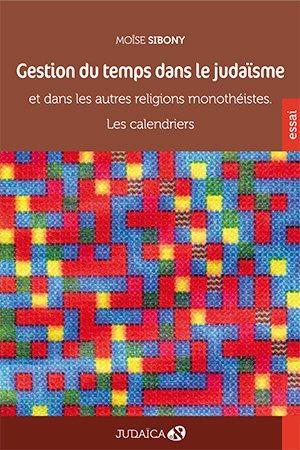 9782954420516: Gestion du temps dans le Judaïsme et dans les autres religions monothéistes. Les calendriers.