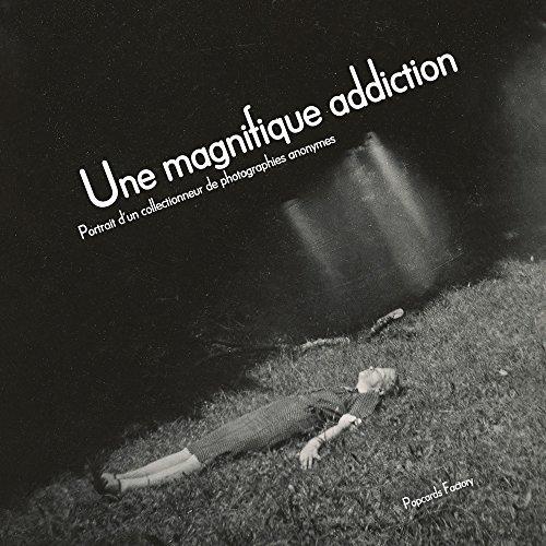 9782954500232: Une magnifique addiction - Portait d'un collectionneur de photographies anonymes