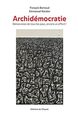 9782954531502: Archid�mocratie : D�mocrates de tous les pays, encore un effort !