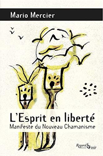 9782954570006: L'Esprit en liberté : Manifeste du nouveau chamanisme