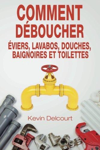 9782954580630: Comment deboucher evier, lavabo, douche, baignoire, WC.: comme un vrai pro