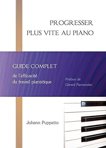 9782954590400: Progresser plus vite au piano : Guide complet de l'efficacité du travail pianistique