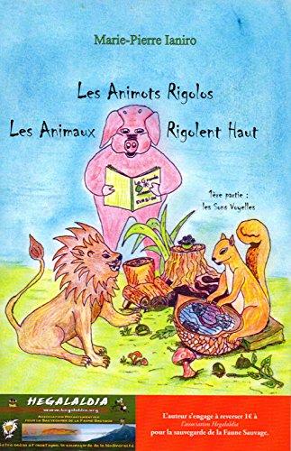 9782954593722: Les Animots Rigolos - Les Animaux Rigolent Haut 1ère partie : les Sons Voyelles