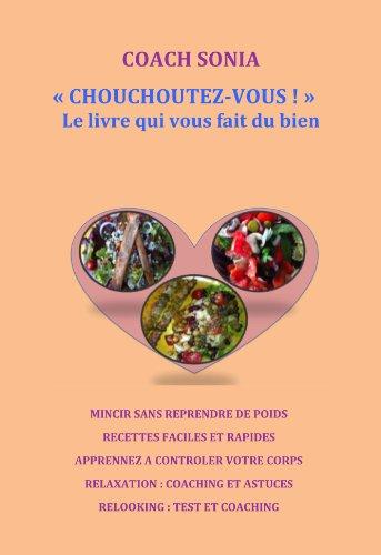 9782954637204: CHOUCHOUTEZ-VOUS! Tous les secrets de la diététique, du relooking et de la relaxation par Coach Sonia