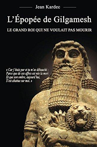 9782954652917: L'Épopée de Gilgamesh : Le grand roi qui ne voulait pas mourir