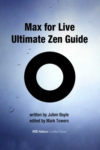 9782954690971: Max for Live Ultimate Zen Guide: Become a Max for Live Master and discover a new way of using Ableton Live