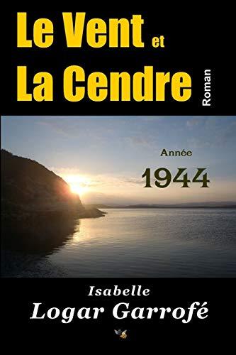9782954716961: Le vent et la cendre - Annee 1944