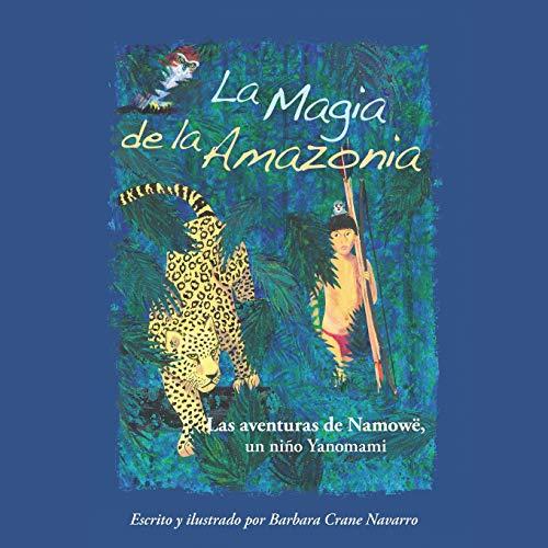 9782954746142: La Magia de la Amazonia: Las aventuras de Namowë, un niño Yanomami (Volume 1) (Spanish Edition)