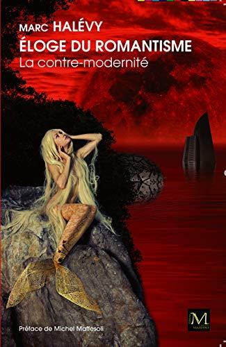 9782954750958: Eloge du Romantisme - la Contre Modernite. Preface de Michel Maffesoli