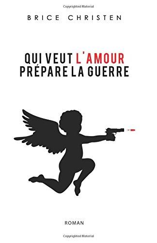 9782954816203: Qui veut l'Amour prépare la guerre (French Edition)