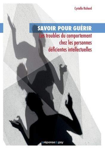 9782954986548: Savoir pour gu�rir: les troubles du comportement chez les personnes d�ficientes intellectuelles