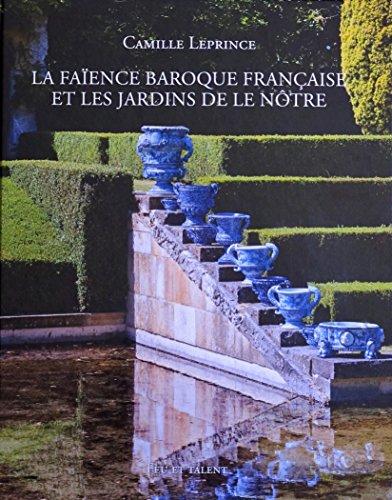 9782954989709: LA FAÏENCE BAROQUE FRANCAISE ET LES JARDINS DE LE NÔTRE