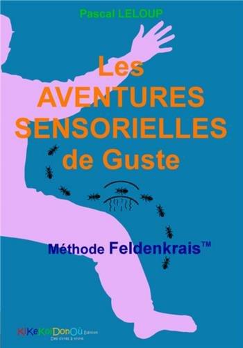 9782955012604: Les aventures sensorielles de Guste : Méthode Feldenkrais