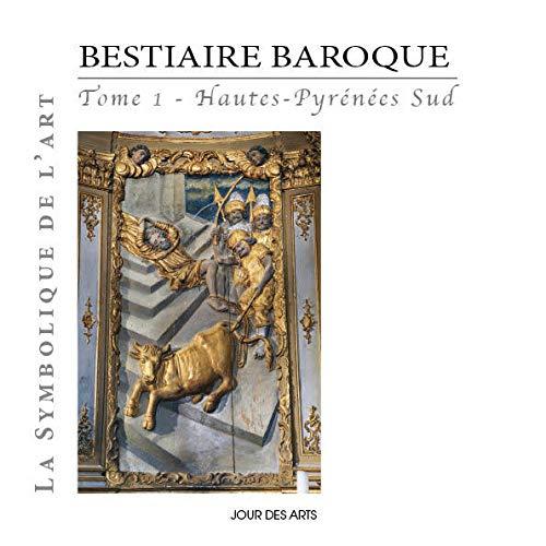 Bestiaire Baroque Hautes-Pyrenees Sud 1: Alain Lacoste
