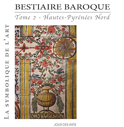 Bestiaire Baroque Tome 2 Hautes-Pyrenees Nord: Alain Lacoste