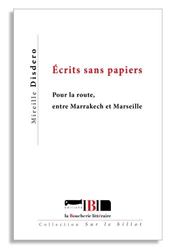 9782955128312: Ecrits sans papiers - pour la route, entre Marrakech et Marseille