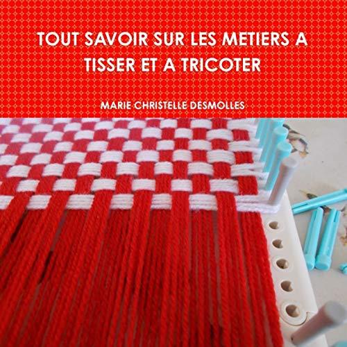 9782955240106: Tout Savoir Sur Les Metiers A Tisser Et A Tricoter (French Edition)