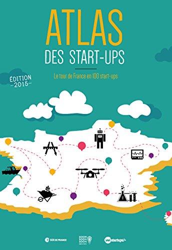 9782955287101: Atlas des start-ups : le guide des 100 startups françaises les plus prometteuses en 2015 - Un livre pour les entrepreneurs