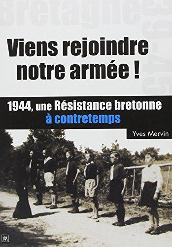 9782955397305: Viens Rejoindre Notre Armée !1944 une Resistance Bretonne a Contretemps