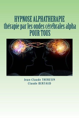 9782955434901: HYPNOSE ALPHATHERAPIE therapie par les ondes cerebrales alpha POUR TOUS