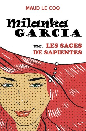 9782955800010: Milanka Garcia: Les Sages de Sapientes (Volume 1) (French Edition)