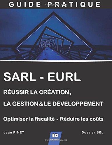 9782955820810: SARL - EURL : Réussir la création, la gestion & le développement (+ Optimiser la fiscalité - Réduire les coûts)