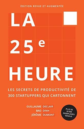 9782956247401: La 25e Heure: Les Secrets de Productivité de 300 Startuppers qui Cartonnent