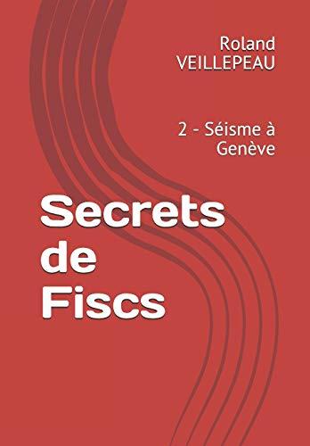 9782957049318: Secrets de Fiscs: 2 - Séisme à Genève
