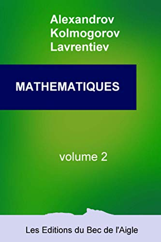 9782957239115: MATHÉMATIQUES: leur contenu, leurs méthodes, leur signification (Mathématiques, par Alexandrov, Kolmogorov et Lavrentiev)