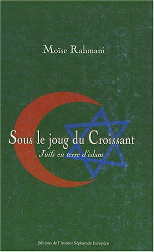 Sous le joug du Croissant. Juifs en terre d'islam.: RAHMANI ( Moïse ) [ Préface de ...