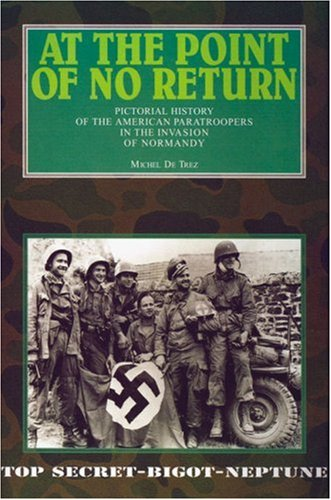 9782960017618: At the Point of No Return: Pictorial History of the American Paratroopers in the Invasion of Normandy