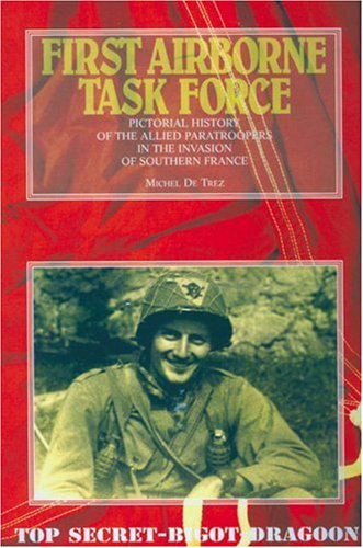 9782960017625: First Airborne Task Force: Pictorial History of the Allied Paratroopers in the Invasion of Southern France