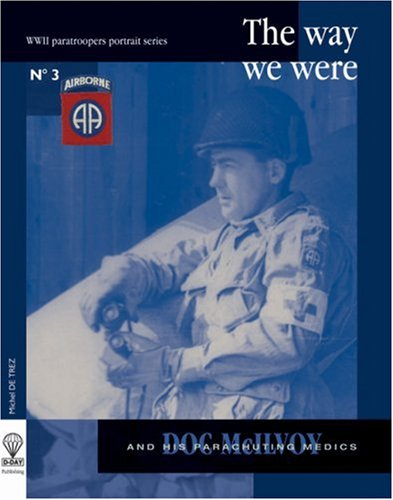 The Way We Were # 3 - DOC McILVOY AND HIS PARATROOPER MEDICS.: De Trez, Michael