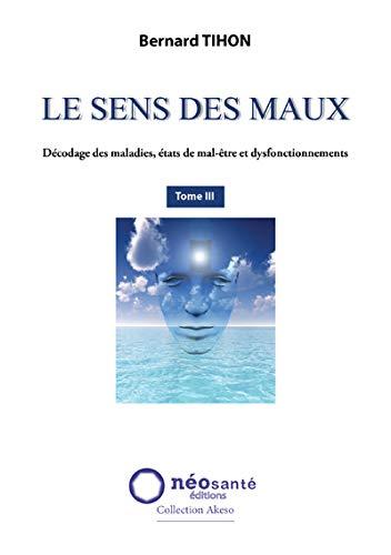 9782960024975: Sens des Maux (Le) - T3 : Décodage des maladies, états de mal-être et dysfonctionnements